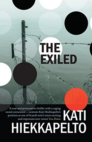 Orenda Week: Review – 'The Exiled' by Kati Hiekkapelto (@HiekkapeltoKati; @OrendaBooks)