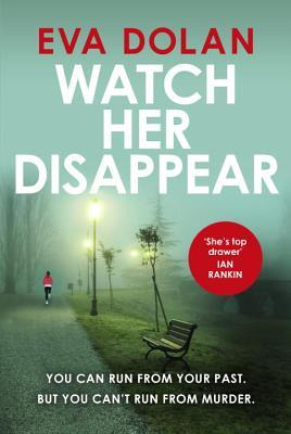 Review: Watch Her Disappear by Eva Dolan (@eva_dolan; @HarvillSecker) #Cambridgeshire #144Books