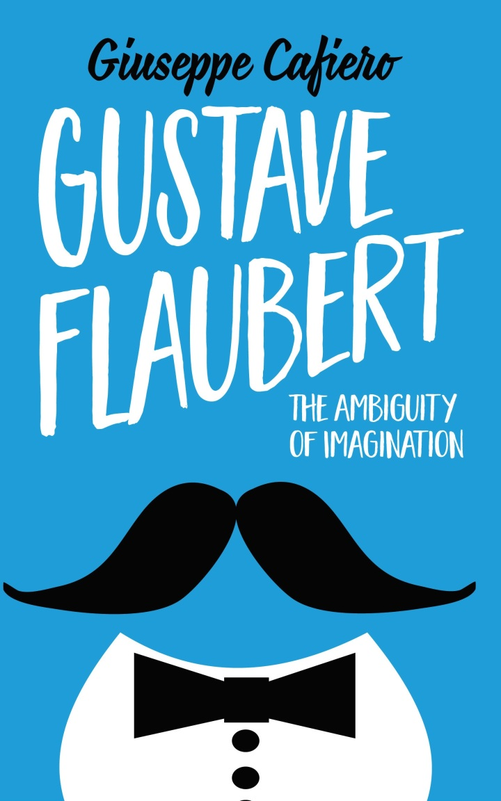 Blog Tour: Gustave Flaubert: The Ambiguity of Imagination by Giuseppe Cafiero (@Authoright)