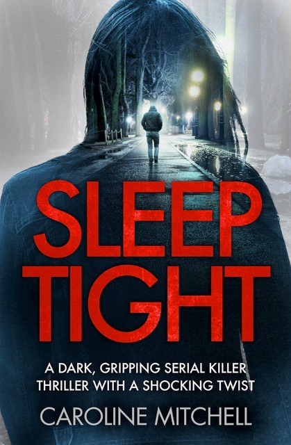 **Cover Reveal** – Sleep Tight by Caroline Mitchell @Caroline_writes @Bookouture