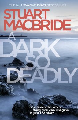 Review: A Dark So Deadly by Stuart MacBride (@StuartMacBride)