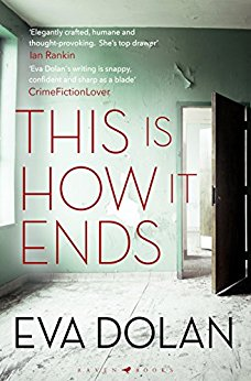 This Is How It Ends by Eva Dolan @eva_dolan @BloomsburyRaven