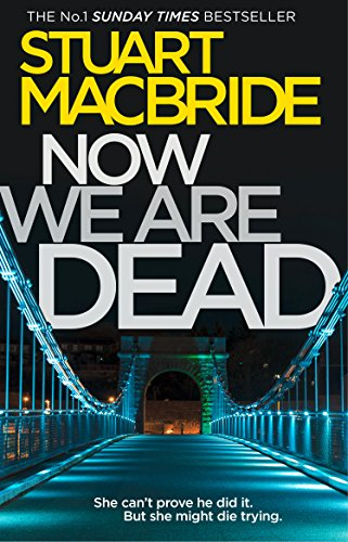 Review: Now We Are Dead by Stuart MacBride @StuartMacBride @HarperCollinsUK @1stMondayCrime