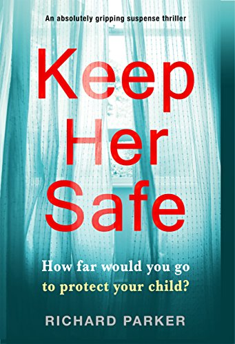 #BlogBlitz: Keep Her Safe by Richard Parker @Bookwalter @bookouture