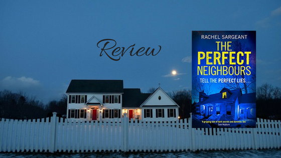 #BlogTour: The Perfect Neighbours by Rachel Sargeant @RachelSargeant3 @KillerReads