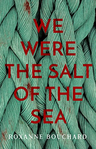 #BlogTour: We Were The Salt of the Sea by Roxanne Bouchard @RBouchard72 @givemeawave @OrendaBooks #saltofthesea