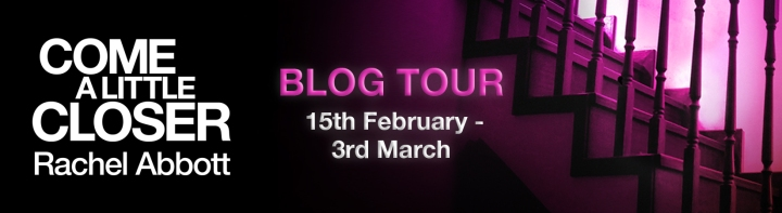 #BlogTour: Come a Little Closer by Rachel Abbott @RachelAbbott @MauraRedPR