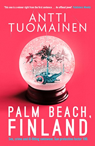 Palm Beach Finland by Antti Tuomainen @antti_tuomainen @Orendabooks @countertenorist #review