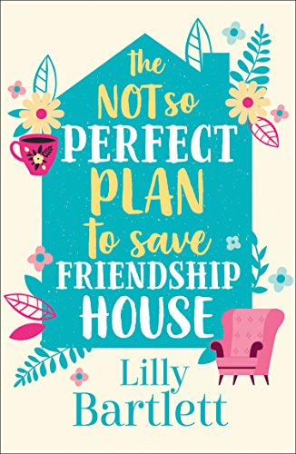 The Not So Perfect Plan to Save Friendship House by Lilly Bartlett @MicheleGormanUK @HarperImpulse #review
