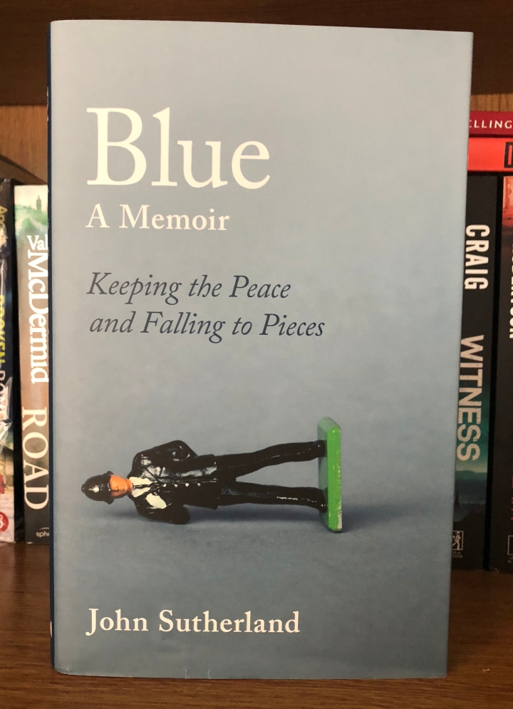 Blue: A Memoir – Keeping the Peace and Falling to Pieces by John Sutherland @policecommander #review
