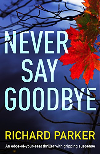 Never Say Goodbye by Richard Parker @Bookwalter @Bookouture #review #blogtour