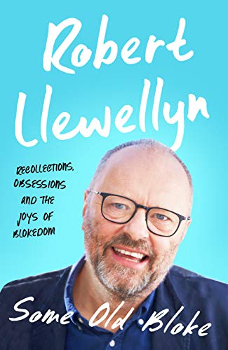 Some Old Bloke by Robert Llewellyn @bobbyllew @unbounders #review #blogtour #randomthingstours