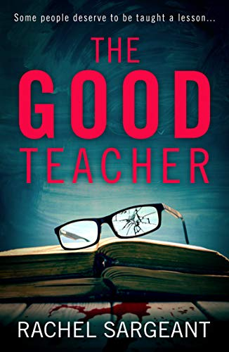 The Good Teacher by Rachel Sargeant @RachelSargeant3 @KillerReads #review #blogtour