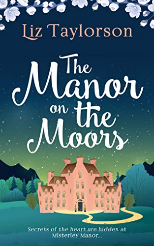 The Manor on the Moors by Liz Taylorson @taylorson_liz @BooksManatee #review #blogtour @mgriffiths163 @Tr4cyF3nt0n