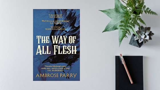 The Way Of All Flesh by Ambrose Parry @ambroseparry @canongatebooks #review @annecater #randomthingstours @mgriffiths163