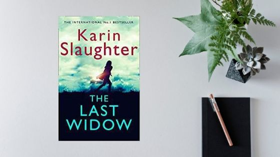 The Last Widow by Karin Slaughter @SlaughterKarin @fictionpubteam #review #TheLastWidow