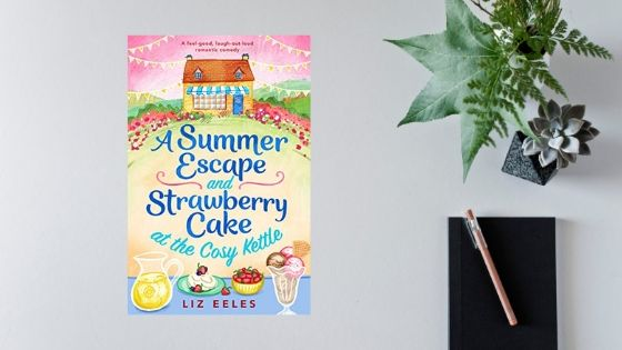 A Summer Escape & Strawberry Cake at the Cosy Kettle by Liz Eeles @lizeelesauthor @Bookouture @mgriffiths163 #review