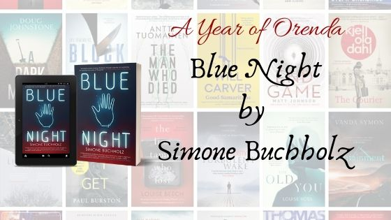 A Year of Orenda – Blue Night by Simone Buchholz