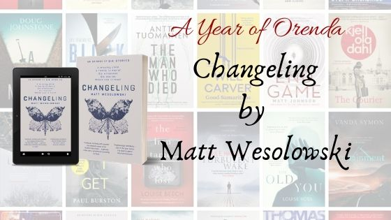 A Year of Orenda – Changeling by Matt Wesolowski