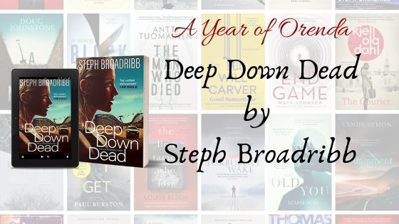 A(nother) Year of Orenda – Deep Down Dead by Steph Broadribb
