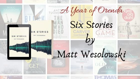 A Year of Orenda – Six Stories by Matt Wesolowski