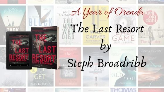 A Year of Orenda – The Last Resort by Steph Broadribb