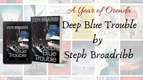 A Year of Orenda – Deep Blue Trouble by Steph Broadribb