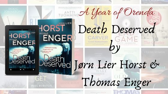 A Year of Orenda – Death Deserved by Thomas Enger and Jørn Lier Horst.