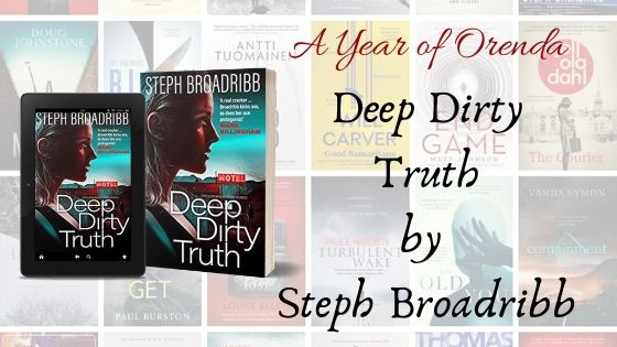 A(nother) Year of Orenda – Deep Dirty Truth by Steph Broadribb