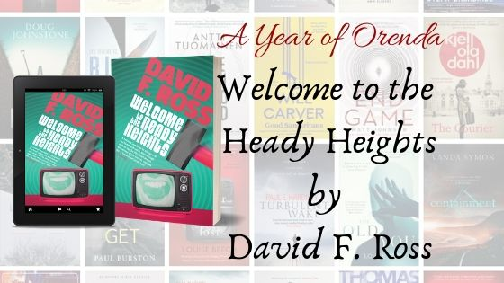 A Year of Orenda – Welcome to the Heady Heights by David F. Ross