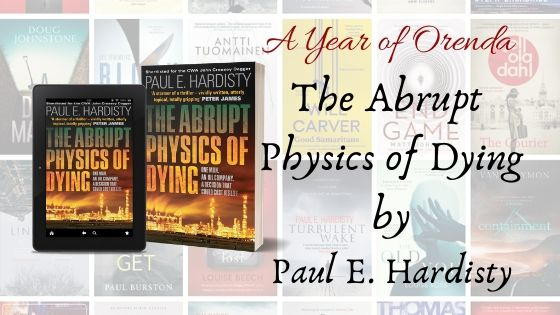 A Year of Orenda – The Abrupt Physics Of Dying by Paul E. Hardisty