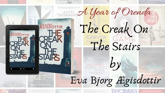 A Year of Orenda – The Creak On The Stairs by Eva Björg Ægisdottir trns Victoria Cribb