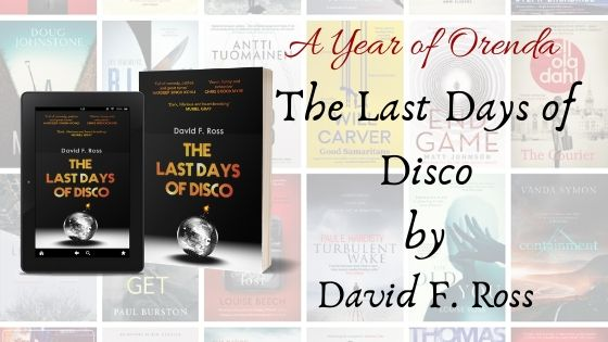 A Year of Orenda – The Last Days of Disco by David F.Ross