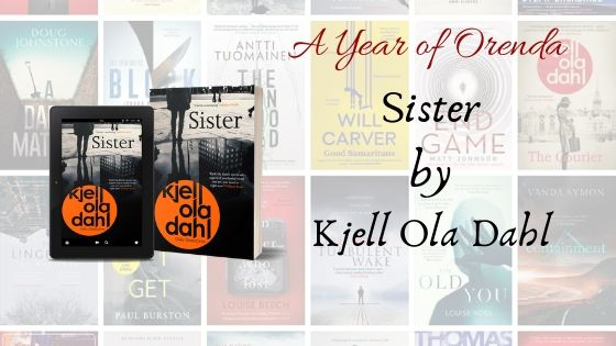 A Year of Orenda – Sister by Kjell Ola Dahl (Translated by Don Bartlett)