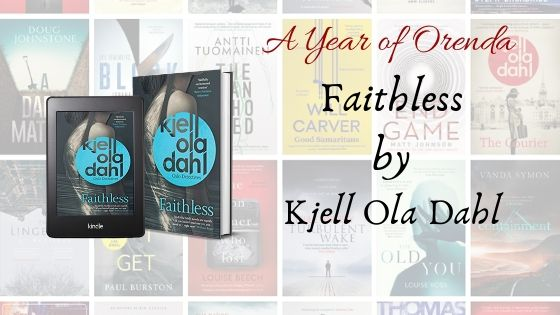 A Year of Orenda – Faithless by Kjell Ola Dahl