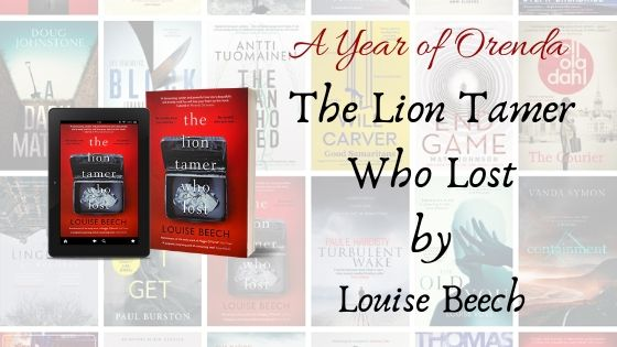 A Year of Orenda – The Lion Tamer Who Lost by Louise Beech