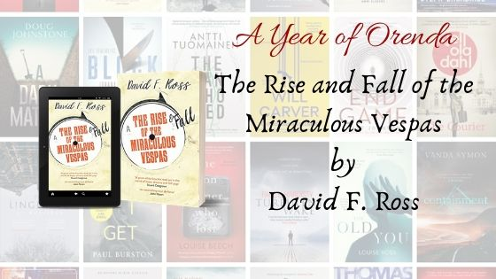 A Year of Orenda – The Rise and Fall of the Miraculous Vespas by David F. Ross