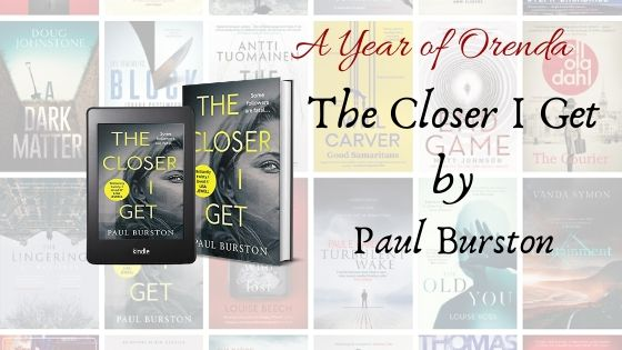 A Year of Orenda – The Closer I Get by Paul Burston #Giveaway #Win
