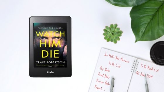 Watch Him Die by Craig Robertson
