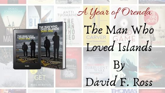 A Year of Orenda – The Man Who Loved Islands by David F.Ross