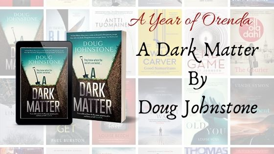 A Year of Orenda – A Dark Matter by Doug Johnstone