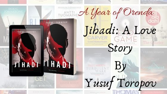 A Year of Orenda – Jihadi: A Love Story by Yusuf Toropov