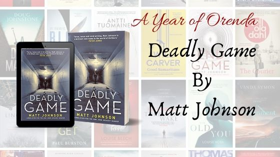 A Year of Orenda – Deadly Game by Matt Johnson