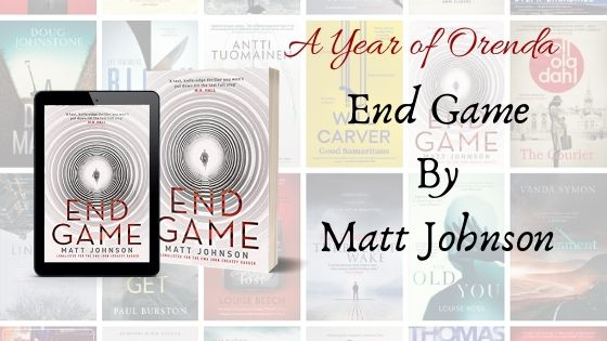 A Year of Orenda – End Game by Matt Johnson