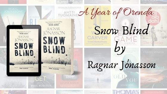 A Year of Orenda – Snowblind by Ragnar Jónasson trs Quentin Bates