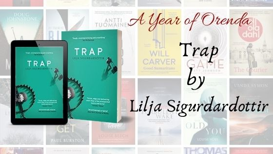 A Year of Orenda – Trap by Lilja Sigurðardóttir – trns QuentinBates