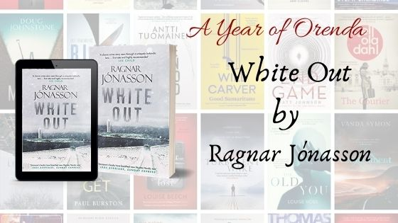 A Year of Orenda – Whiteout by Ragnar Jónasson trns Quentin Bates