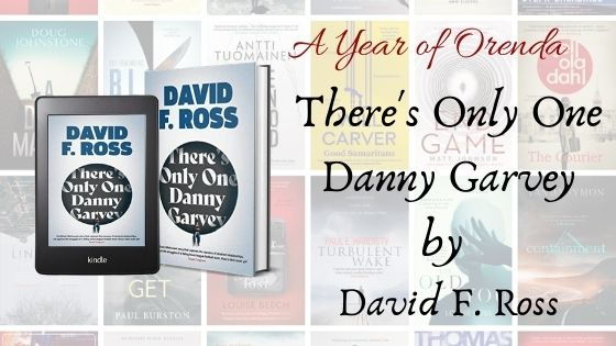 A(nother) Year of Orenda – There's Only One Danny Garvey by David F. Ross