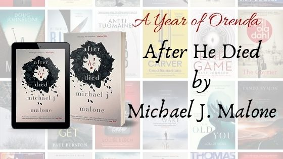 A Year Of Orenda – After He Died by Michael J Malone