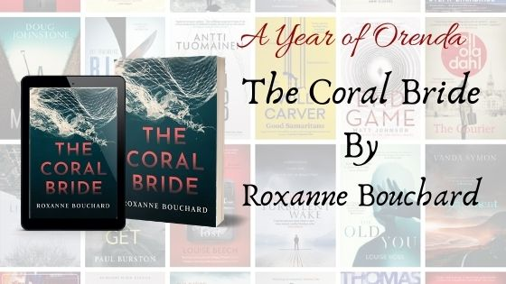 A Year of Orenda – The Coral Bride by Roxanne Bouchard (Translated by David Warriner)